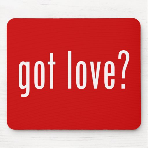 Got Love? Valentines Day Celebration! Mouse Pad