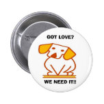GOT LOVE?, WE NEED IT!! PINBACK BUTTONS