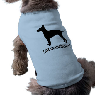 Got Manchester Terrier Pet T Shirt