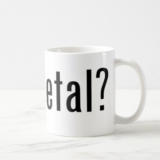 got metal? classic white coffee mug