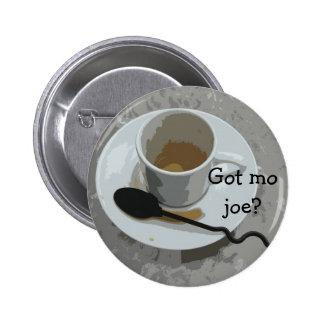 Got mo joe? button