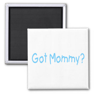 Got Mommy? (Blue) 2 Inch Square Magnet