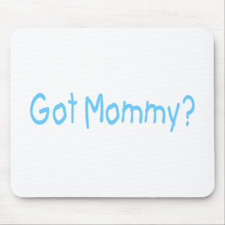 Got Mommy? (Blue) Mouse Pad