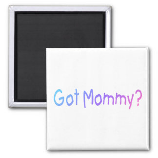 Got Mommy? (Color) 2 Inch Square Magnet