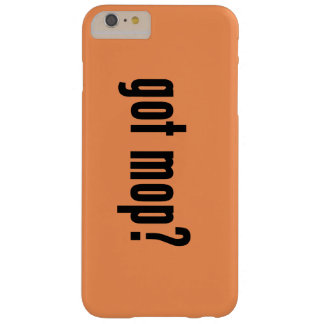 got mop? barely there iPhone 6 plus case