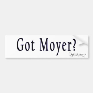 Got Moyer? Bumper sticker