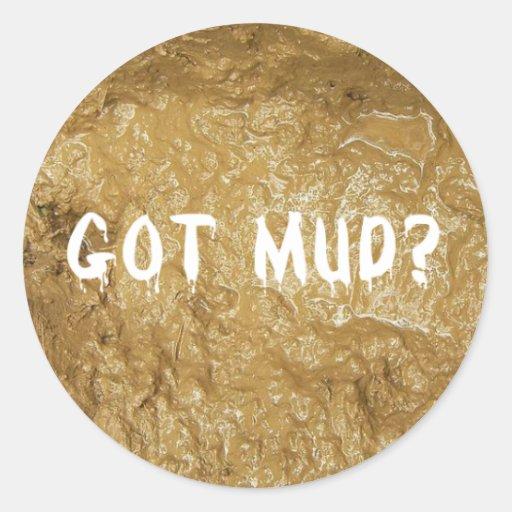 Got Mud? Round Sticker