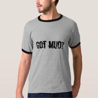 Got mud? t-shirt