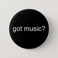 Got Music? - Customized Pinback Button at Zazzle