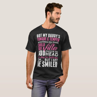 Got My Daddys Tongue Temper Sometimes My Mouth Cou T-Shirt