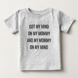 Got my mind on my mommy and my mommy on my mind baby T-Shirt