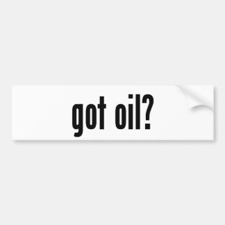 got oil? bumper sticker