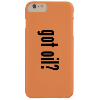got oil? barely there iPhone 6 plus case