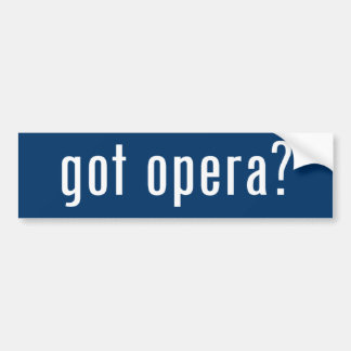 got opera? bumper sticker