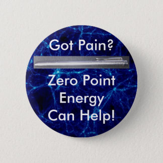 Got Pain? Zero Point Energy Can Help! Pinback Button