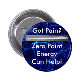 Got Pain? Zero Point Energy Can Help! Pinback Button