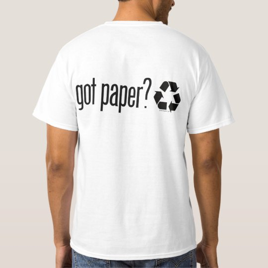 got paper? Recycling Sign T-Shirt