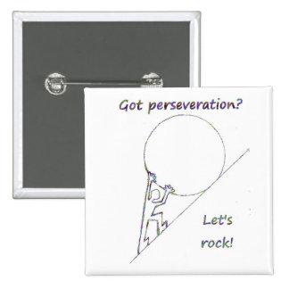 Got perseveration Let s rock Button