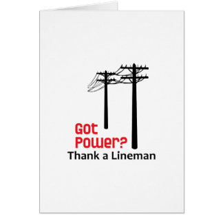 Got Power? Thank A Lineman Card
