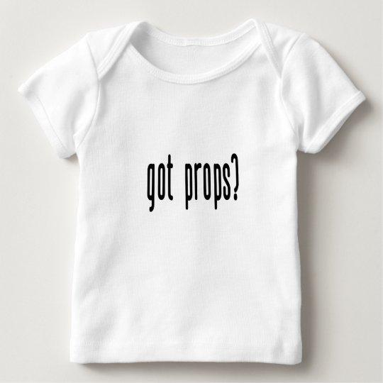 Got Props? Baby T-Shirt