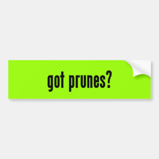 got prunes? bumper sticker