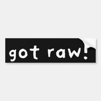Got Raw (Dark) Bumper Sticker
