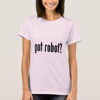got robot? T-Shirt