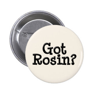 Got Rosin Button
