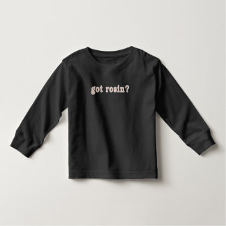 got rosin? toddler t-shirt
