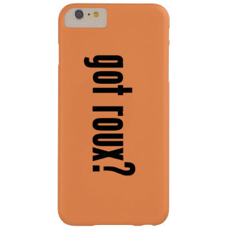 got roux? barely there iPhone 6 plus case