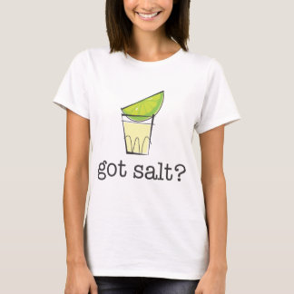 Got Salt? Tequila Shot with Lime T-Shirt