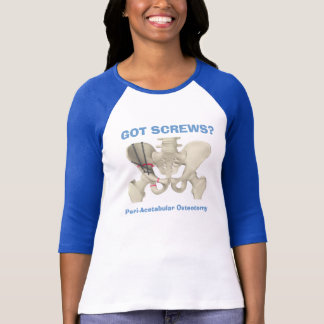"""GOT SCREWS? Peri-Acetabular Osteotomy"" t-shirt"