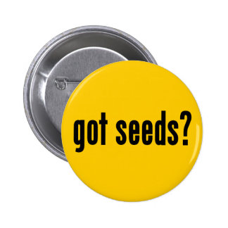 got seeds? pinback button