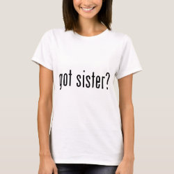 Women's Basic T-Shirt with got sister? design