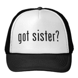Trucker Hat with got sister? design