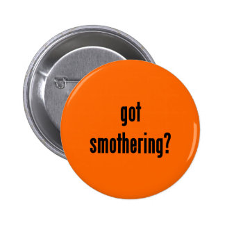 got smothering? button