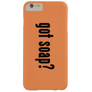 got soap? barely there iPhone 6 plus case