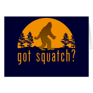 Got Squatch? Card