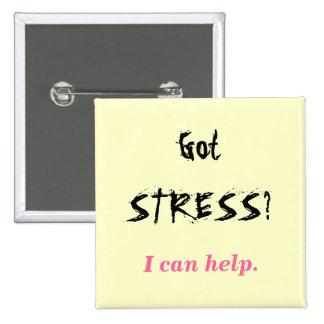 Got STRESS?, I can help. Pinback Button