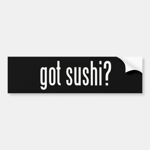 Got Sushi? Car Bumper Sticker