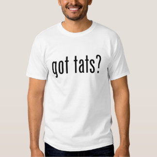 got tats? T-Shirt