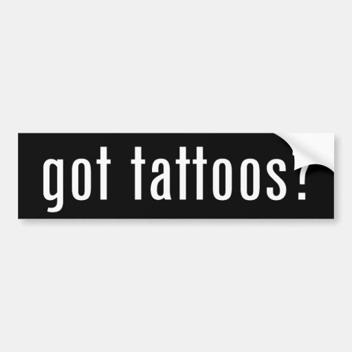 got tattoos? bumper sticker