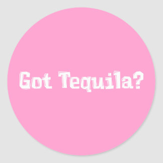 Got Tequila Gifts Classic Round Sticker
