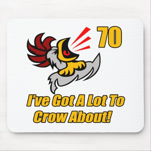 Got To Crow 70th Birthday Gifts Mouse Pads
