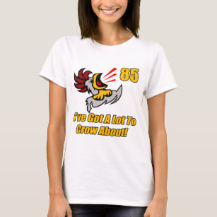 Got To Crow 85th Birthday Gifts T Shirt