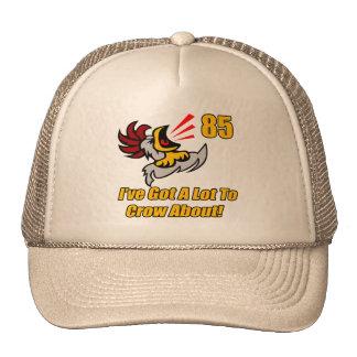 Got To Crow 85th Birthday Gifts Trucker Hat