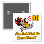 Got To Crow 90th Birthday Gifts Pinback Button