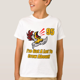 Got To Crow 95th Birthday Gifts T-Shirt