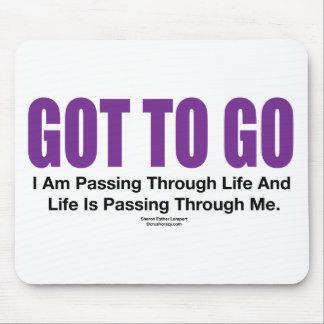GOT TO GO I AM PASSING THROUGH LIFE MOUSE PAD