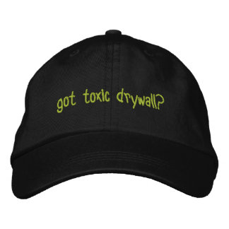 Got Toxic Drywall? Embroidered Baseball Cap
